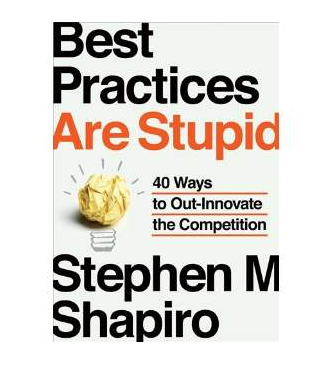 Best Practices Are Stupid - Stephen Shapiro