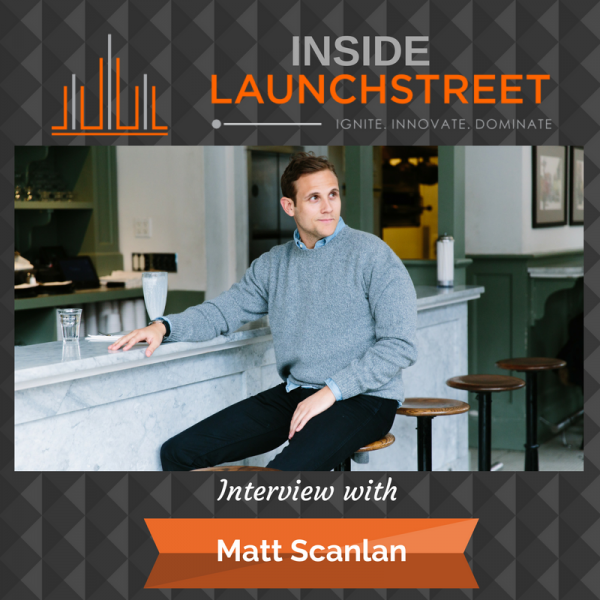 Inside LaunchStreet business podcast innovation podcast Matt Scanlan