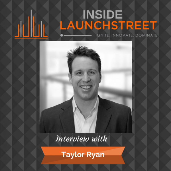 Inside LaunchStreet business podcast innovation podcast Taylor Ryan