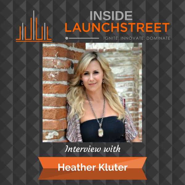 Inside LaunchStreet Heather Kluter business podcast innovation podcast