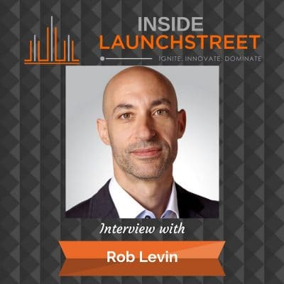 Inside LaunchStreet Rob Levin businees podcast innovation podcast