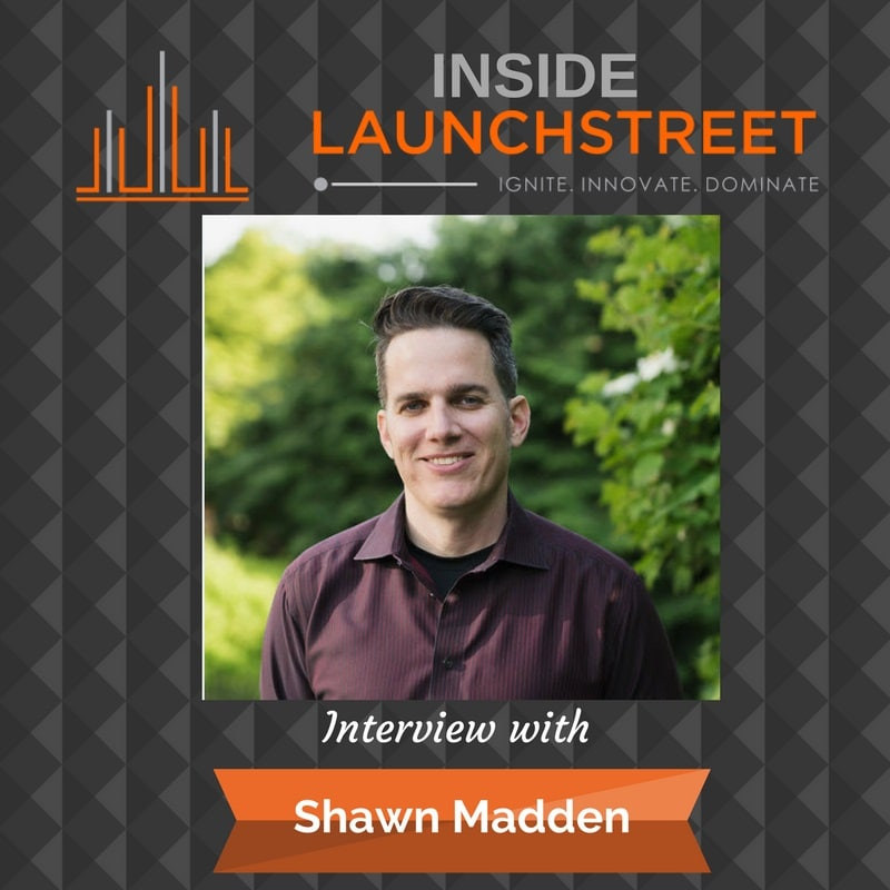 Inside LaunchStreet Shawn Madden Business Innovation Podcast