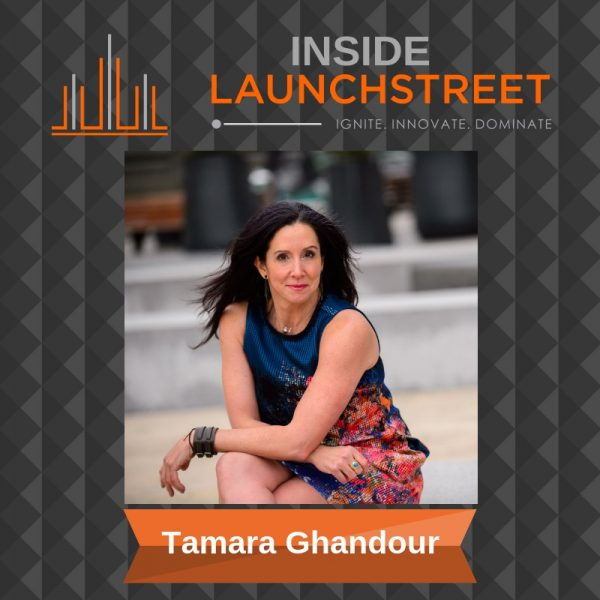 Inside LaunchStreet Tamara Ghandour business podcast innovation podcast