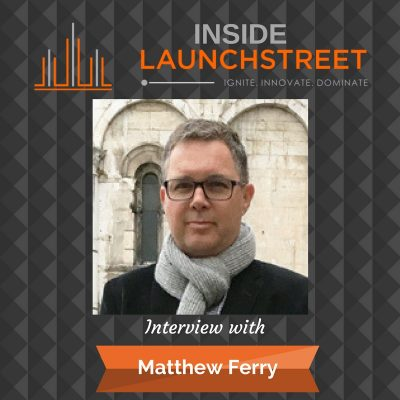 Inside LaunchStreet business podcast innovation podcast Matthew Ferry