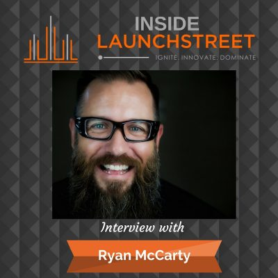Inside LaunchStreet business podcast innovation podcast Ryan McCarty