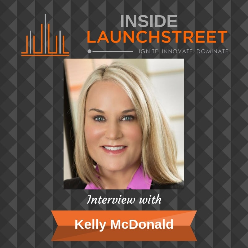 Inside LaunchStreet Kelly McDonald business podcast innovation podcast
