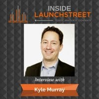 Inside LaunchStreet Kyle Murray business podcast innovation podcast