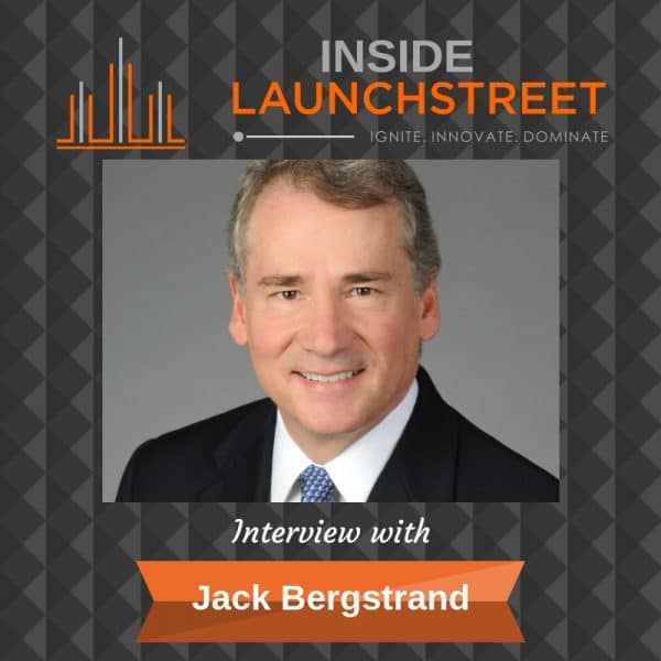 Inside Launchstreet Jack Bergstrand business podcast innovation podcast