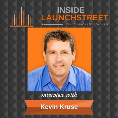 Inside LaunchStreet Kevin Kruse business podcast innovation podcast