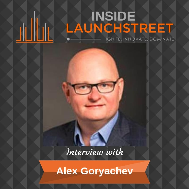 Inside LaunchStreet Alex Goryachev business podcast innovation podcast