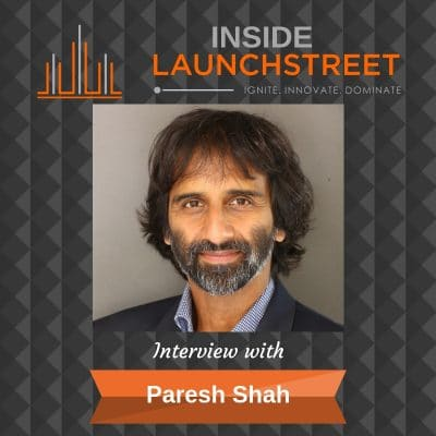 Inside LaunchStreet Paresh Shah business podcast innovation podcast