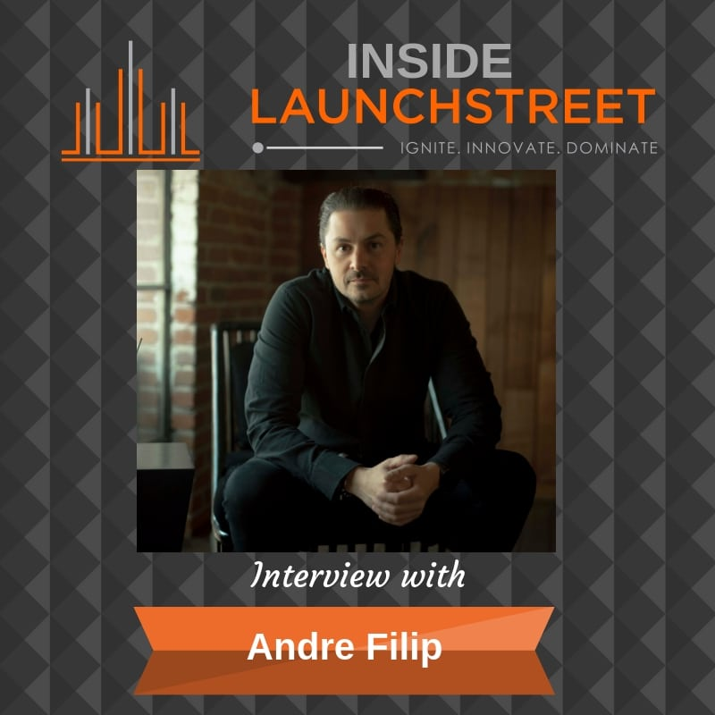 Inside LaunchStreet Andre Filip buisness podcast innovation podcast