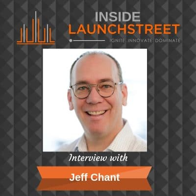Inside LaunchStreet Jeff Chant business podcast innovation