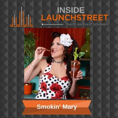 Inside LaunchStreet Smokin Mary business podcast innovation podcast