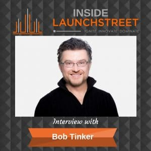 Inside LaunchStreet Bob Tinker business podcast innovation podcast