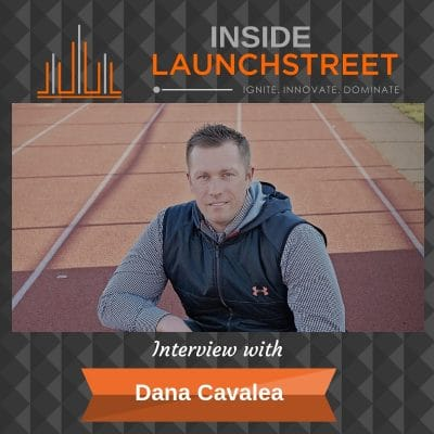 Inside LaunchStreet Dana Cavalea business podcast innovation podcast
