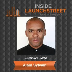 Inside LaunchStreet Alain Sylvain business podcast innovation podcast