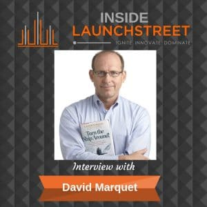 Inside LaunchStreet David Marquet business podcast innovation podcast