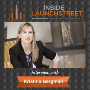 Inside LaunchStreet Kristina Bergman business podcast innovation podcast