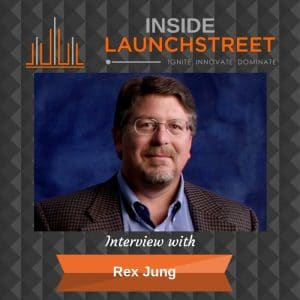 Inside LaunchStreet Rex Jung business podcast innovation podcast