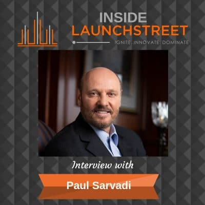 Inside LaunchStreet Paul Sarvadi business podcast innovation podcast
