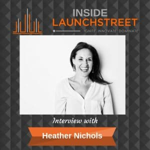 Inside LaunchStreet Heather Nichols business podcast innovation podcast