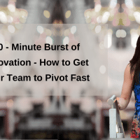 10-Minute Burst of Innovation -How to Get Your Team to Pivot Fast